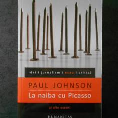 PAUL JOHNSON - LA NAIBA CU PICASSO