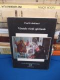 PAUL EVDOKIMOV - VARSTELE VIETII SPIRITUALE , TRAD. PR. ION BUGA , 1993