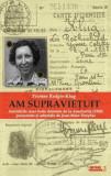 Cumpara ieftin Am supravietuit. Amintirile unei foste detinute de la Auschwitz (1945) prezentate si adnotate de Jean-Marc Dreyfus/Yvonne Redgis-Klug