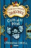 Cum sa fii pirat/Cressida Cowell