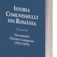 Istoria comunismului din Romania Volumul III: Documente. Nicolae Ceausescu (1972-1975)/Mihnea Berindei, Dorin Dobrincu