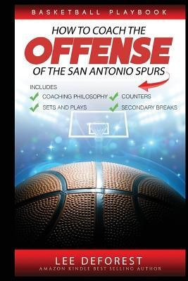 Basketball Playbook How to Coach the Offense of the San Antonio Spurs: Includes Coaching Philosophy, Sets and Plays, Counters, Secondary Breaks foto