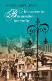 Intoarcere in Bucurestiul interbelic | Ioana Parvulescu