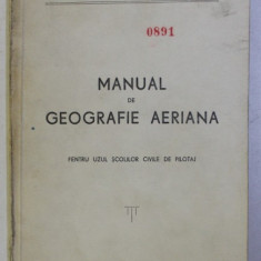 MANUAL DE GEOGRAFIE AERIANA PENTRU UZUL SCOLILOR CIVILE DE PILOTAJ , 1949