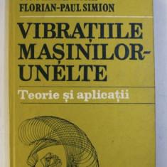 VIBRATIILE MASINILOR - UNELTE - TEORIE SI APLICATII de CONSTANTIN ISPAS si FLORIAN - PAUL SIMION , 1986