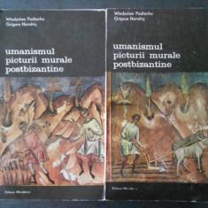 WLADYSLAW PODLACHA - UMANISMUL PICTURII MURALE POSTBIZANTINE 2 volume
