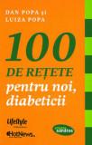 Cumpara ieftin 100 de retete pentru noi, diabeticii/Dan Popa, Luiza Popa