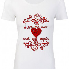 "TRICOU DAMA PERSONALIZAT ""LOVE ME OVER AND OVER AGAIN"""