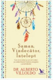 Saman,vindecator, intelept (editie revizuita)/Dr. Alberto Villoldo