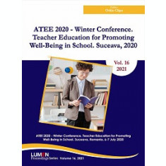 Vol. 16 | ATEE 2020 - Winter Conference. Teacher Education for Promoting Well-Being in School. Suceava, 2020 | Otilia Clipa (editor)
