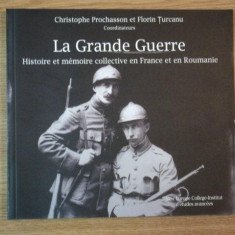 LA GRANDE GUERRE. HISTOIRE ET MEMOIRE COLLECTIVE EN FRANCE ET EN ROUMANIE de CRISTOPHE PROCHASSON, FLORIN TURCANU 2010