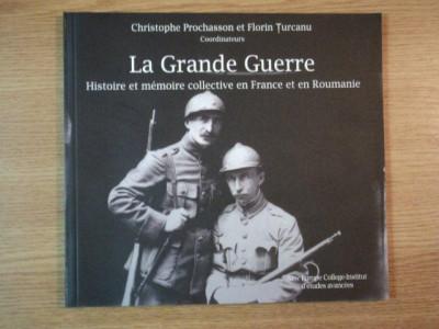 LA GRANDE GUERRE. HISTOIRE ET MEMOIRE COLLECTIVE EN FRANCE ET EN ROUMANIE de CRISTOPHE PROCHASSON, FLORIN TURCANU 2010 foto