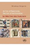 Actes d'emotion. Pactes d'initiation: le spectre des fabliaux - Brindusa Grigoriu