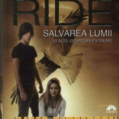 Maximum Ride. Salvarea lumii si alte sporturi extreme, Vol. 3/James Patterson