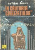 In Cautarea Civilizatiilor - Ion Vaduva-Poenaru