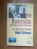 Z1 Eugene Ionesco. Teme identitare si existentiale - Matei Calinescu