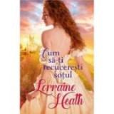 Cum sa-ti recuceresti sotul - Lorraine Heath