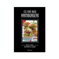 Cei mai buni hamburgeri. Rețete clasice, vegetariene și vegane