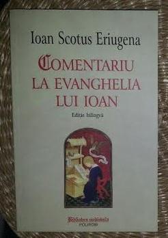 Comentariu la Evanghelia lui Ioan  / Ioan Scotus Eriugena ed. bilingva latina-ro foto