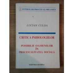 CRITICA PSIHOLOGIILOR . POSIBILII OAMENILOR IN PROCESUALITATEA SOCIALA de LUCIAN CULDA , 1995