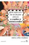 Ghid aplicativ de evaluare clinica a copiilor si adolescentilor - Elena Otilia Vladislav
