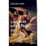 Cuvinte sarutate de ingeri, poeme - Paulina Popa