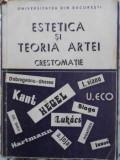 ESTETICA SI TEORIA ARTEI. CRESTOMATIE (TIRAJ 900 EX.)-CEZAR RADU COORDONATOR