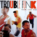 Vinil  Trouble Funk – Trouble Over Here, Trouble Over There   (VG+)