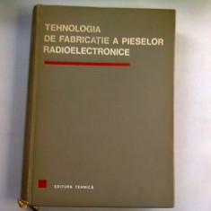 TEHNOLOGIA DE FABRICATIE A PIESELOR RADIOELECTRONICE - D.F. LAZAROIU