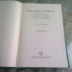 BANTU, BOER AND BRITON. THE MAKING OF THE SOUTH AFRICAN NATIVE PROBLEM - W.M. MACMILLAN (CARTE IN LIMBA ENGLEZA)