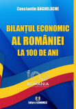 Bilantul economic al Romaniei la 100 de ani | Constantin Anghelache, Economica