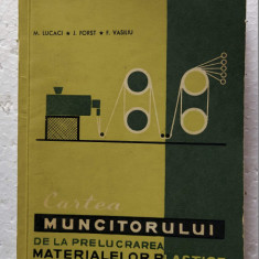 CARTEA MUNCITORULUI DE LA PRELUCRAREA MATERIALELOR  PLASTICE LUCACI