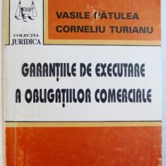 GARANTIILE DE EXECUTARE A OBLIGATIUNILOR COMERCIALE de VASILE PATULEA si CORNELIU TURIANU , 1994