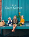 Little Green Kitchen: Simple Vegetarian Recipes for Kids (and Their Parents)