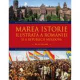 Marea istorie ilustrata a Romaniei si a Republicii Moldova. Volumul 8 - Ioan-Aurel Pop, Ioan Bolovan