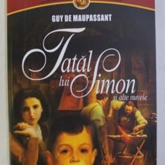 TATAL LUI SIMON SI ALTE NUVELE de GUY DE MAUPASSANT , 2010