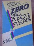 ZERO SAU PUNCTUL PLECARII-PETRU DUMITRIU