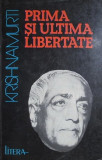 Prima si ultima libertate - J. Krishnamurti