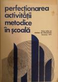 Cumpara ieftin Anton Vasilescu - Perfectionarea activitatii metodice in scoala, 1977
