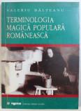 TERMINOLOGIA MAGICA POPULARA ROMANEASCA de VALERIU BALTEANU , 2000 , CONTINE SUBLINIERI CU CREION COLORAT