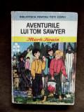 MARK TWAIN , AVENTURILE LUI TOM SAWYER , Biblioteca pentru toti copiii