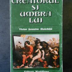 VICTOR IERONIM STOICHITA - CREATORUL SI UMBRA LUI