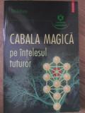 CABALA MAGICA PE INTELESUL TUTUROR-TEO ANDREWS