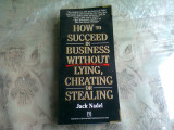 HOW TO SUCCEED IN BUSINESS WITHOUT LYING, CHEATING OR STEALING - JACK NADEL (CARTE IN LIMBA ENGLEZA)