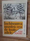 Inchisoarea Noastra Cea De Toate Zilele Vol.2 - Ion Ioanid ,537268