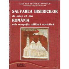 Salvarea bisericilor de orice rit din Romania sub ocupatia militara sovietica - Tudor R. POPESCU
