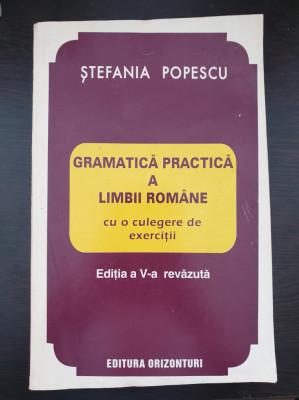 GRAMATICA PRACTICA A LIMBII ROMANE CU O CULEGERE DE EXERCITII - Stefania Popescu foto