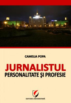 Jurnalistul - Personalitate si profesie foto