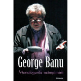Monologurile neimplinirii, George Banu