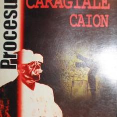 PROCESUL CARAGIALE- CAION - ***